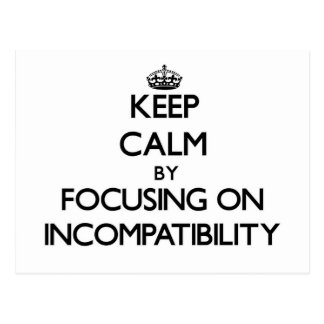 Keep Calm by focusing on Incompatibility Postcards