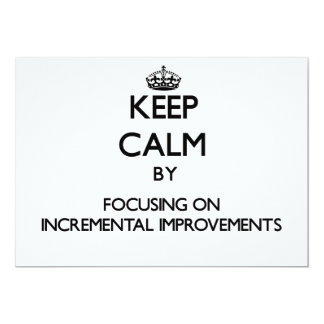 Keep Calm by focusing on Incremental Improvements 5x7 Paper Invitation Card