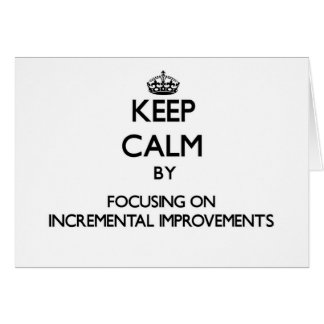 Keep Calm by focusing on Incremental Improvements Stationery Note Card