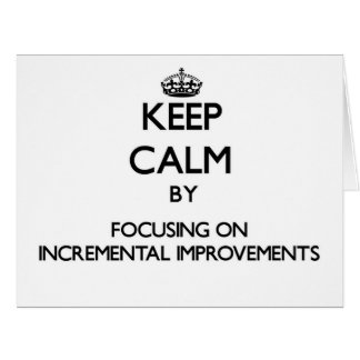 Keep Calm by focusing on Incremental Improvements Large Greeting Card