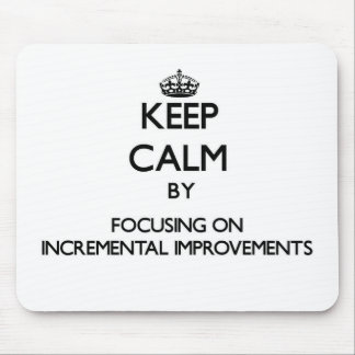 Keep Calm by focusing on Incremental Improvements Mouse Pad