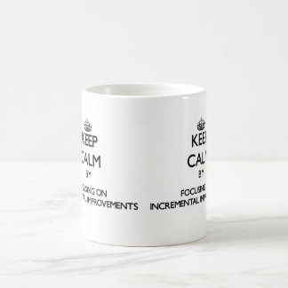 Keep Calm by focusing on Incremental Improvements Classic White Coffee Mug