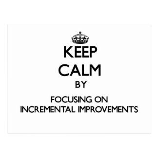 Keep Calm by focusing on Incremental Improvements Postcard