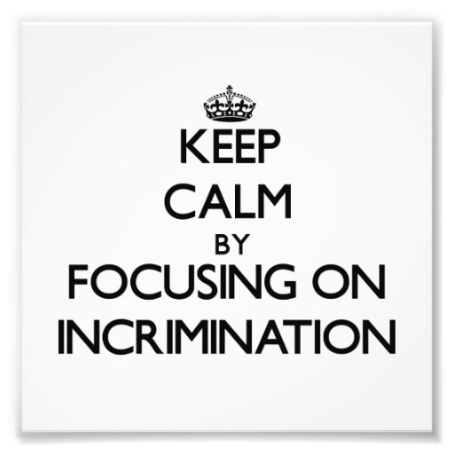 Keep Calm by focusing on Incrimination Photographic Print