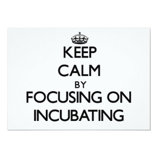Keep Calm by focusing on Incubating Personalized Invitations