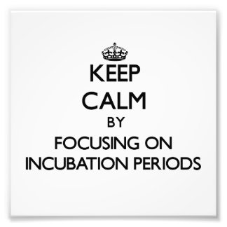 Keep Calm by focusing on Incubation Periods Photograph