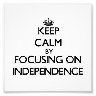 Keep Calm by focusing on Independence Photographic Print