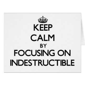 Keep Calm by focusing on Indestructible Large Greeting Card