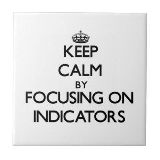 Keep Calm by focusing on Indicators Small Square Tile