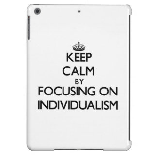 Keep Calm by focusing on Individualism Case For iPad Air