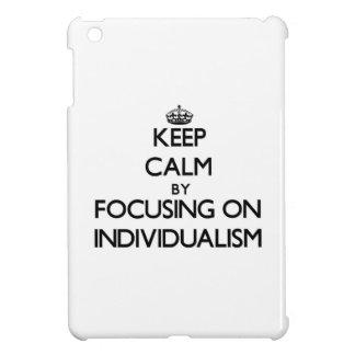 Keep Calm by focusing on Individualism iPad Mini Case