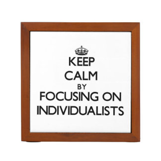 Keep Calm by focusing on Individualists Desk Organizers