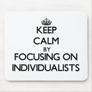 Keep Calm by focusing on Individualists Mouse Pads