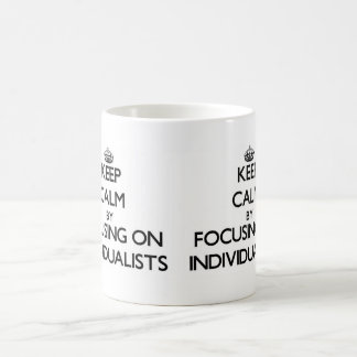 Keep Calm by focusing on Individualists Coffee Mug