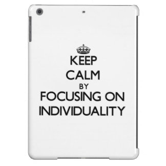 Keep Calm by focusing on Individuality iPad Air Cover