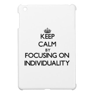 Keep Calm by focusing on Individuality iPad Mini Cover