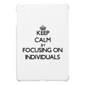 Keep Calm by focusing on Individuals Cover For The iPad Mini