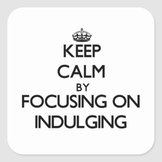 Keep Calm by focusing on Indulging Stickers