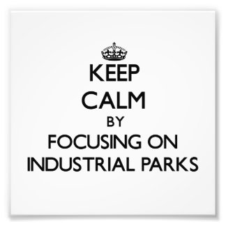 Keep Calm by focusing on Industrial Parks Photo Print