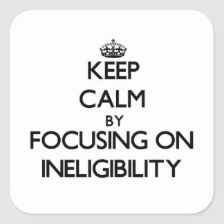 Keep Calm by focusing on Ineligibility Sticker