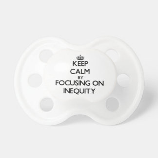 Keep Calm by focusing on Inequity Baby Pacifiers