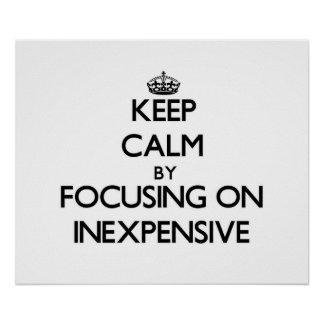Keep Calm by focusing on Inexpensive Posters