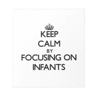 Keep Calm by focusing on Infants Memo Notepad