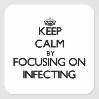 Keep Calm by focusing on Infecting Stickers