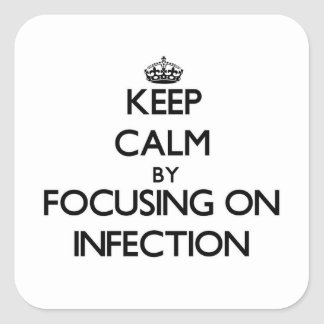 Keep Calm by focusing on Infection Square Sticker