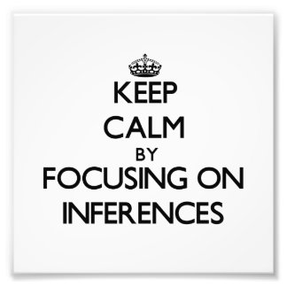 Keep Calm by focusing on Inferences Art Photo