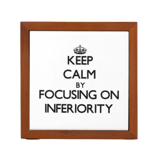 Keep Calm by focusing on Inferiority Desk Organizers