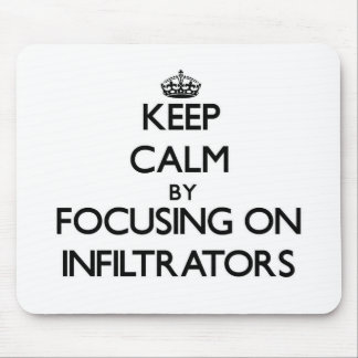 Keep Calm by focusing on Infiltrators Mouse Pad