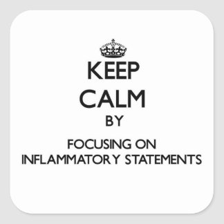 Keep Calm by focusing on Inflammatory Statements Square Sticker