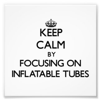 Keep Calm by focusing on Inflatable Tubes Photo Art