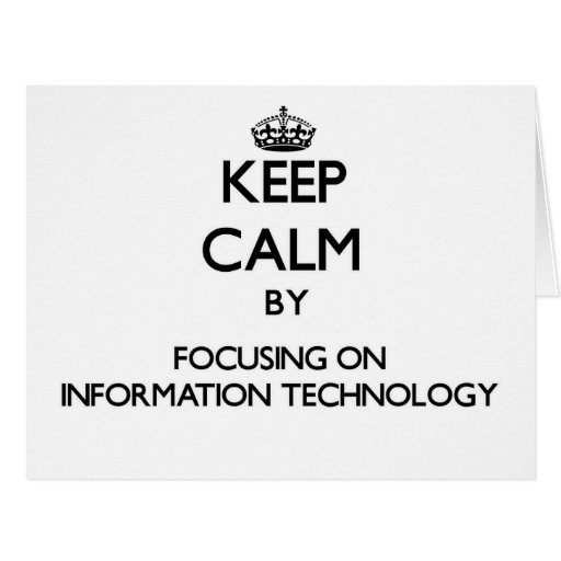 Keep Calm by focusing on Information Technology Cards