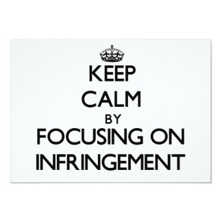 Keep Calm by focusing on Infringement 5x7 Paper Invitation Card