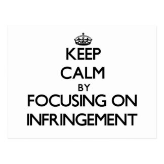 Keep Calm by focusing on Infringement Postcard