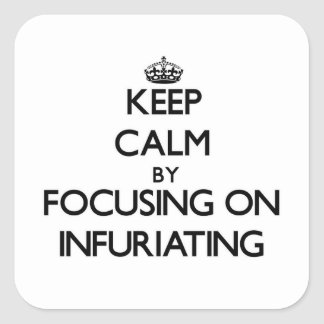 Keep Calm by focusing on Infuriating Square Sticker