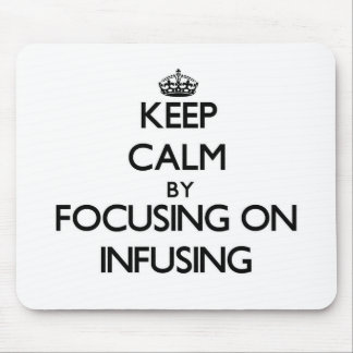 Keep Calm by focusing on Infusing Mouse Pad
