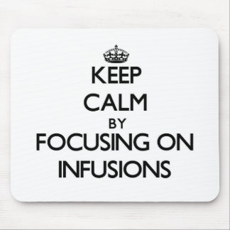 Keep Calm by focusing on Infusions Mouse Pad