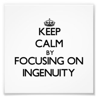 Keep Calm by focusing on Ingenuity Photo