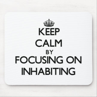 Keep Calm by focusing on Inhabiting Mouse Pad