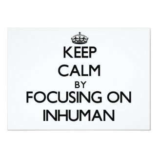 "Keep Calm by focusing on Inhuman 5"" X 7"" Invitation Card"