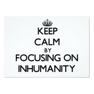 "Keep Calm by focusing on Inhumanity 5"" X 7"" Invitation Card"