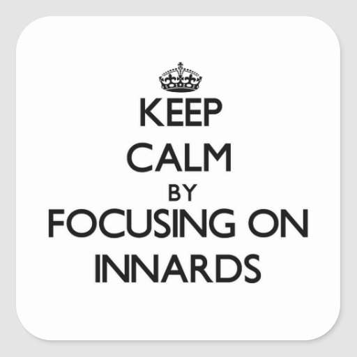 Keep Calm by focusing on Innards Square Stickers
