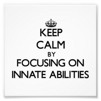 Keep Calm by focusing on Innate Abilities Photograph