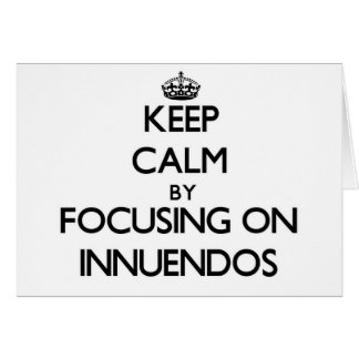 Keep Calm by focusing on Innuendos Cards