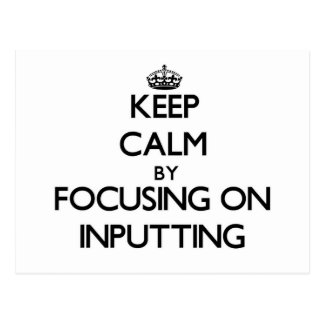 Keep Calm by focusing on Inputting Postcard