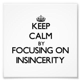Keep Calm by focusing on Insincerity Photograph