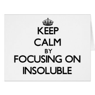 Keep Calm by focusing on Insoluble Large Greeting Card